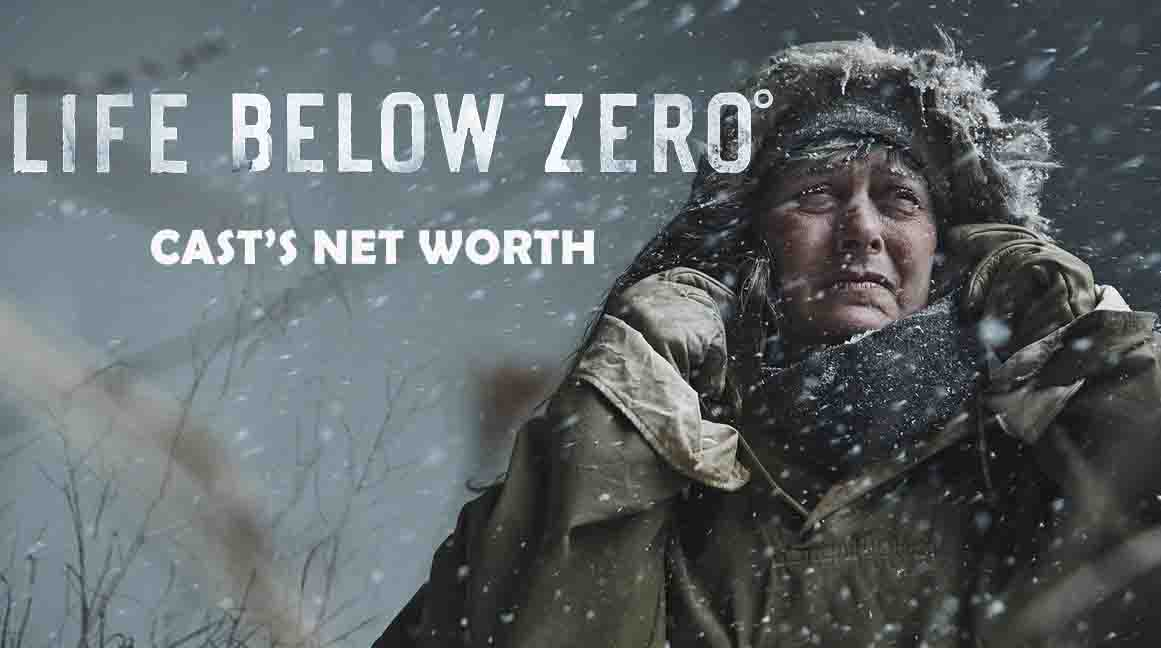 Life Below Zero Cast 2020, Death, Net Worth, Salary.